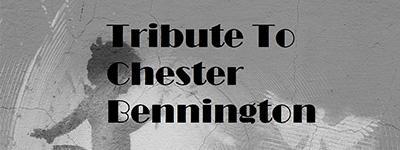 TRIBUTE TO Chester Bennington